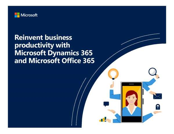 Reinvent Business Productivity with Microsoft Dynamics 365 and Microsoft Office 365